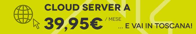 Cloud Server a 39,95 Euro e vai in Toscana!